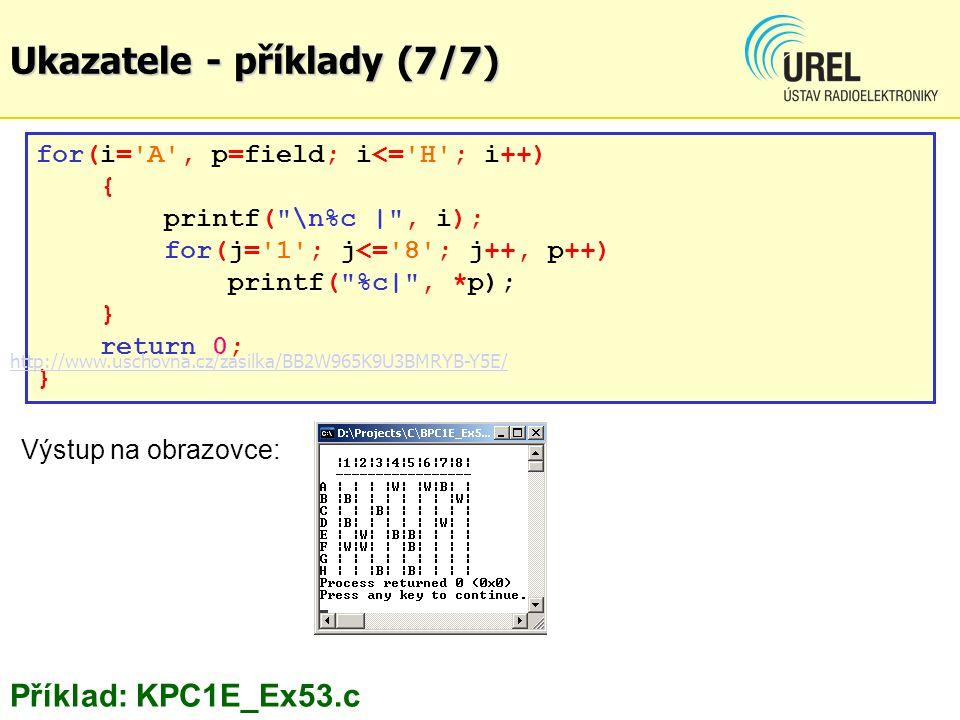 Ukazatele - příklady (7/7) for(i='A', p=field; i<='H'; i++) { printf(