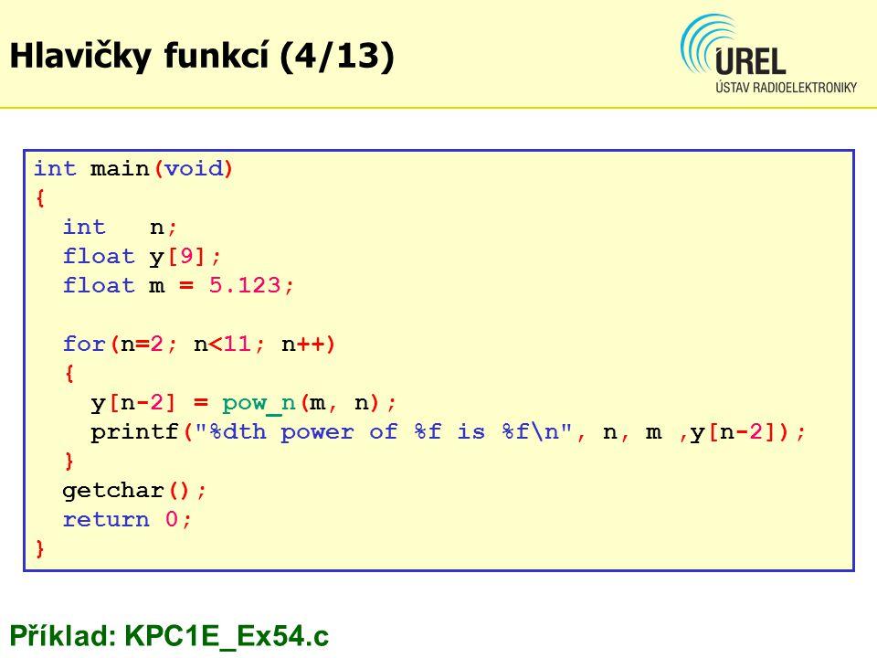 int main(void) { int n; float y[9]; float m = 5.123; for(n=2; n<11; n++) { y[n-2] = pow_n(m, n); printf(