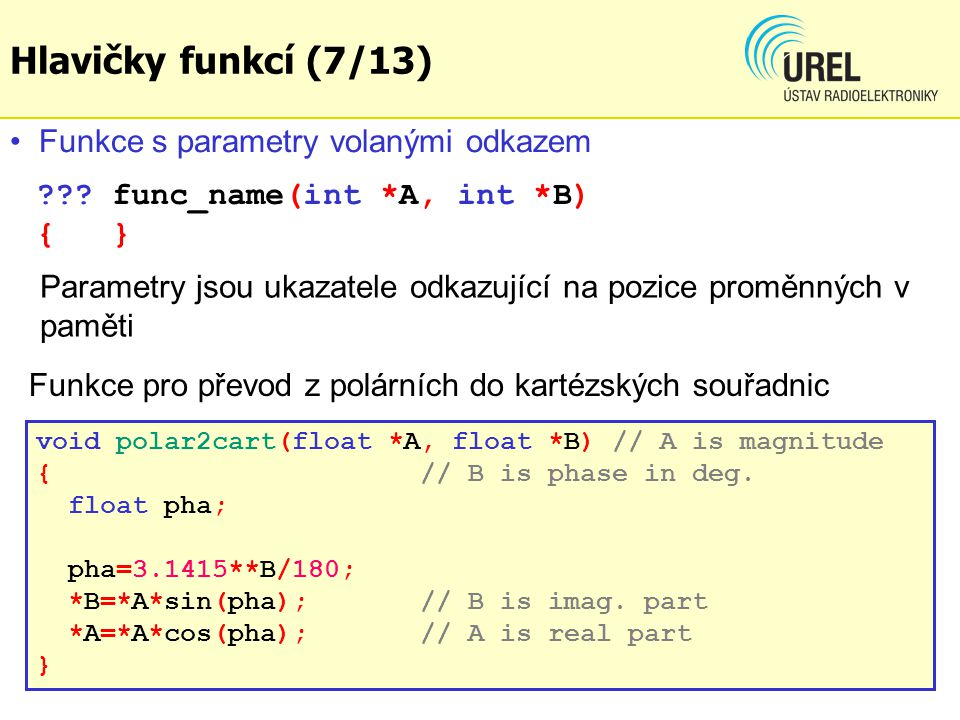 ??? func_name(int *A, int *B) { } void polar2cart(float *A, float *B) // A is magnitude {// B is phase in deg. float pha; pha=3.1415**B/180; *B=*A*sin