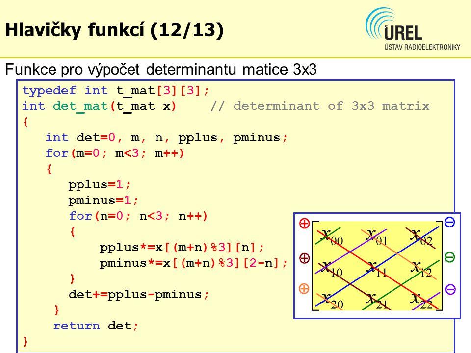 typedef int t_mat[3][3]; int det_mat(t_mat x)// determinant of 3x3 matrix { int det=0, m, n, pplus, pminus; for(m=0; m<3; m++) { pplus=1; pminus=1; fo