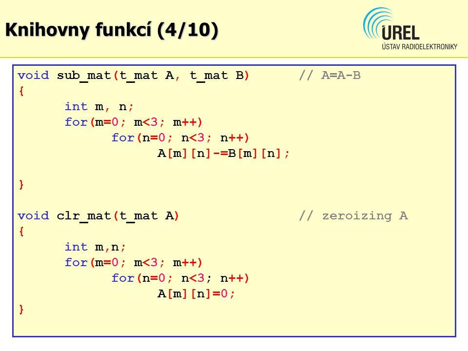 void sub_mat(t_mat A, t_mat B)// A=A-B { int m, n; for(m=0; m<3; m++) for(n=0; n<3; n++) A[m][n]-=B[m][n]; } void clr_mat(t_mat A)// zeroizing A { int