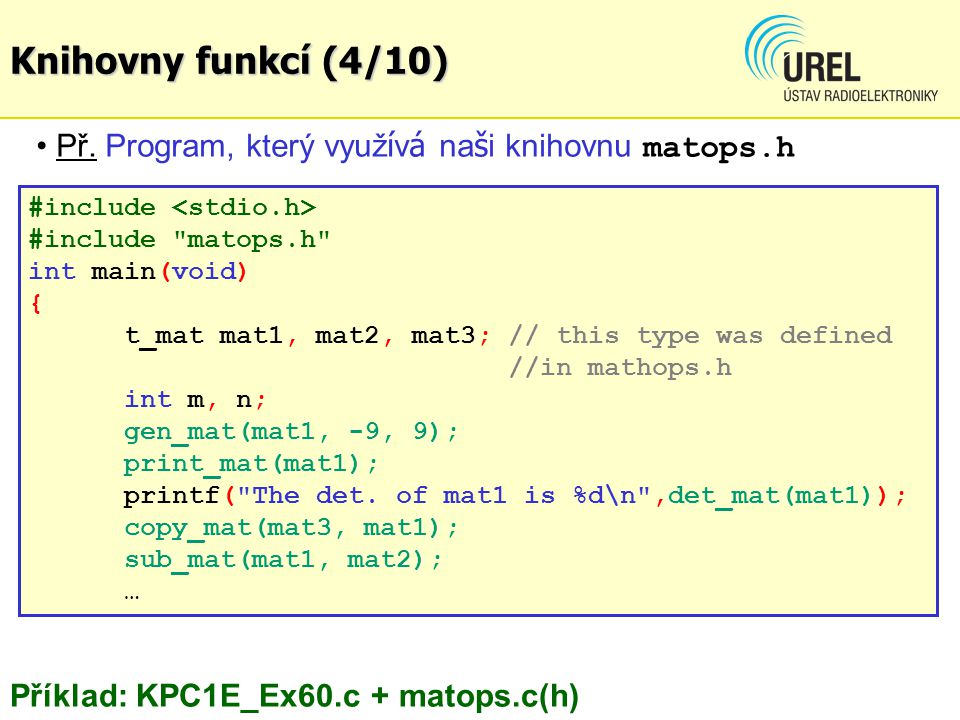 #include #include matops.h int main(void) { t_mat mat1, mat2, mat3; // this type was defined //in mathops.h int m, n; gen_mat(mat1, -9, 9); print_mat(mat1); printf( The det.