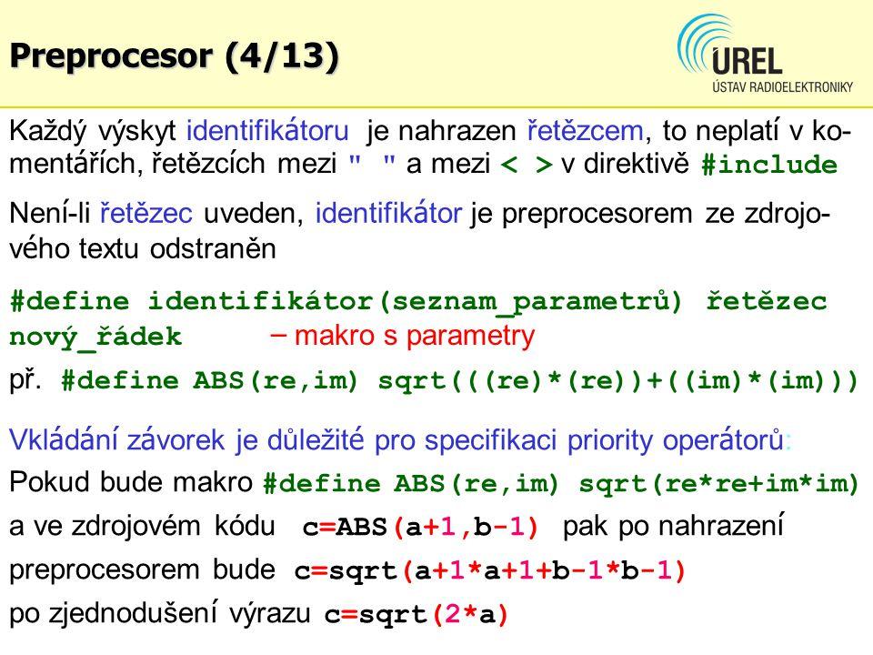 #define identifikátor(seznam_parametrů) řetězec nový_řádek – makro s parametry př. #define ABS(re,im) sqrt(((re)*(re))+((im)*(im))) Každý výskyt ident