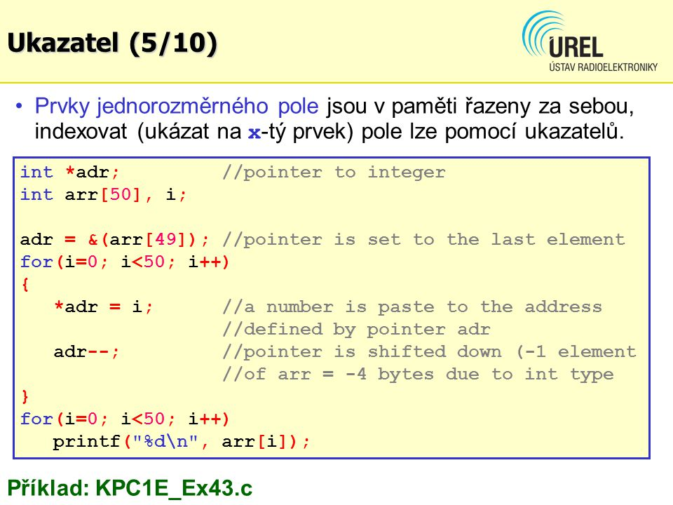 Exponenciální, logaritmické a mocninné funkce: double exp(double x); double log(double x); double log10(double x); double pow(double x, double y); //x^y double sqrt(double x); ANSI-C knihovny (2/6) Ořezávání a další pomocné funkce (viz př.): double ceil(double x); double floor(double x); double fabs(double x); double ldexp(double x, int n); double frexp(double x, int* exp); double modf(double x, double* ip); double fmod(double x, double y);