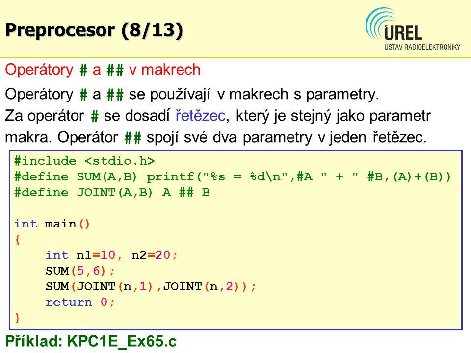 Operátory # a ## v makrech Operátory # a ## se používají v makrech s parametry. Za operátor # se dosad í řetězec, který je stejný jako parametr makra.