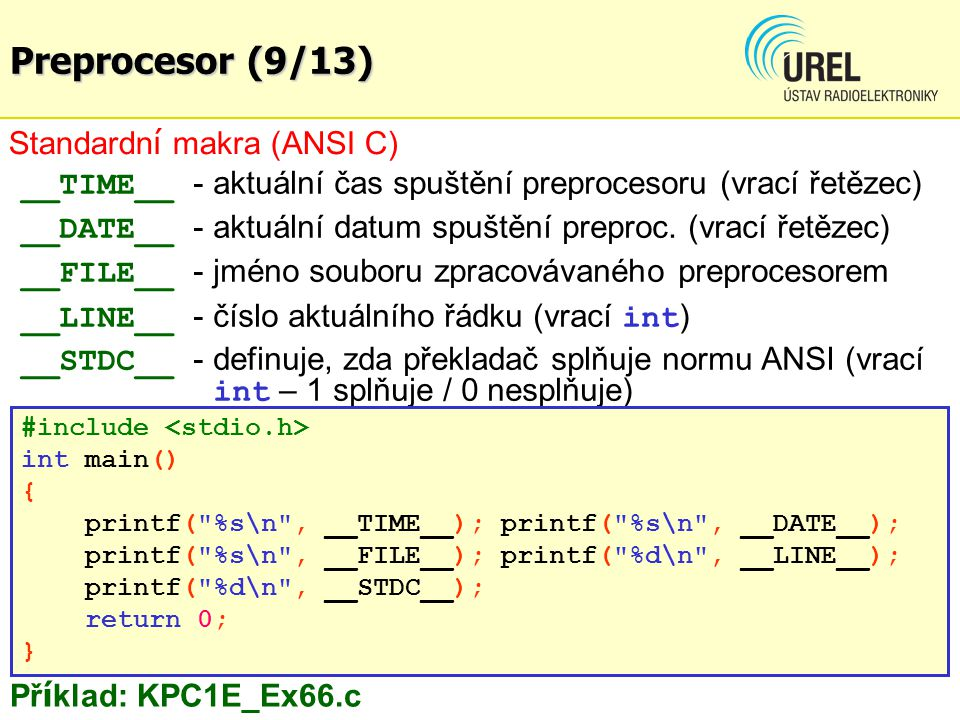 Standardn í makra (ANSI C) __TIME__ - aktuální čas spuštění preprocesoru (vrací řetězec) __DATE__ - aktuální datum spuštění preproc. (vrací řetězec) _