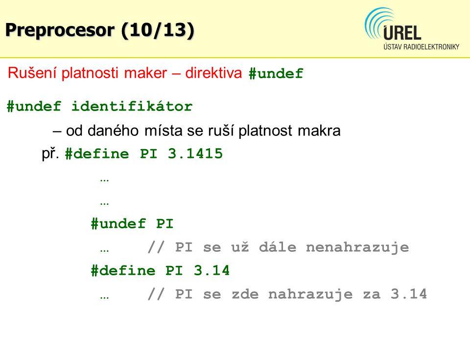 #undef identifikátor – od daného místa se ruší platnost makra př. #define PI 3.1415 … #undef PI … // PI se už dále nenahrazuje #define PI 3.14 …// PI