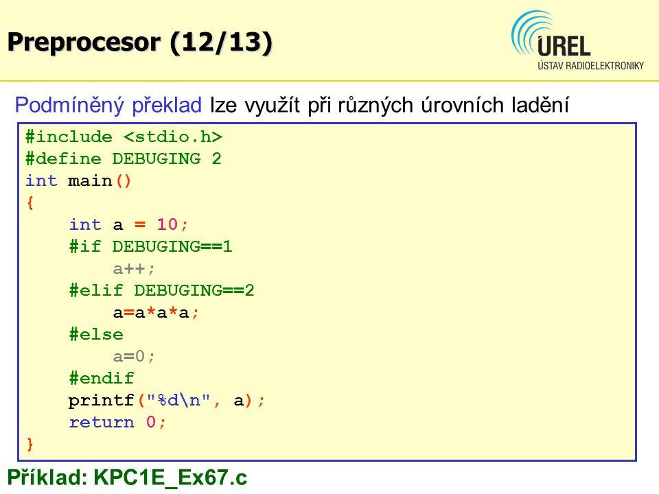 Podmíněný překlad lze využít při různých úrovních ladění #include #define DEBUGING 2 int main() { int a = 10; #if DEBUGING==1 a++; #elif DEBUGING==2 a