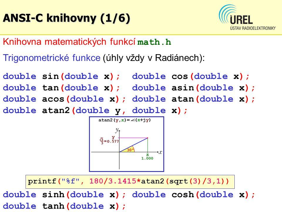 Trigonometrické funkce (úhly vždy v Radiánech): double sin(double x); double cos(double x); double tan(double x); double asin(double x); double acos(d
