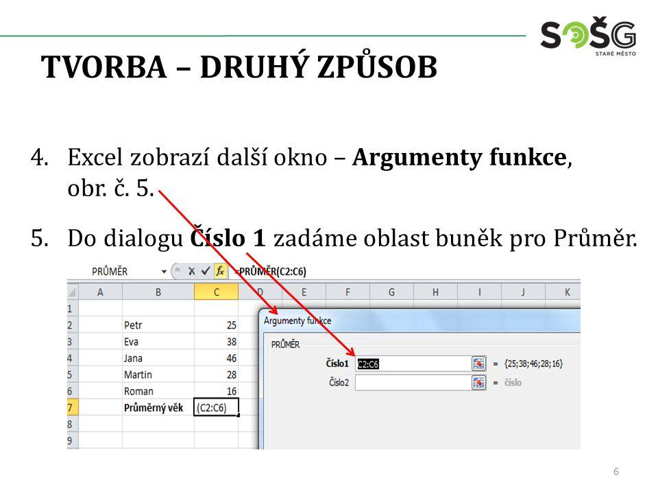 TVORBA – DRUHÝ ZPŮSOB 4.Excel zobrazí další okno – Argumenty funkce, obr. č. 5. 5.Do dialogu Číslo 1 zadáme oblast buněk pro Průměr. 6
