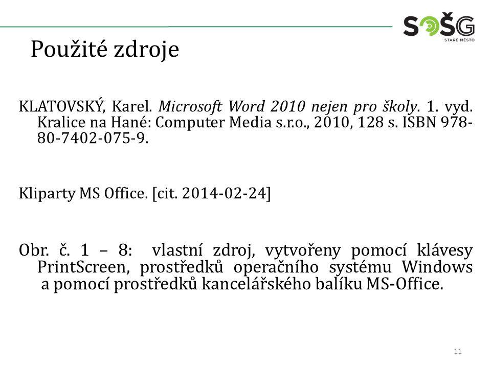 Použité zdroje KLATOVSKÝ, Karel. Microsoft Word 2010 nejen pro školy. 1. vyd. Kralice na Hané: Computer Media s.r.o., 2010, 128 s. ISBN 978- 80-7402-0