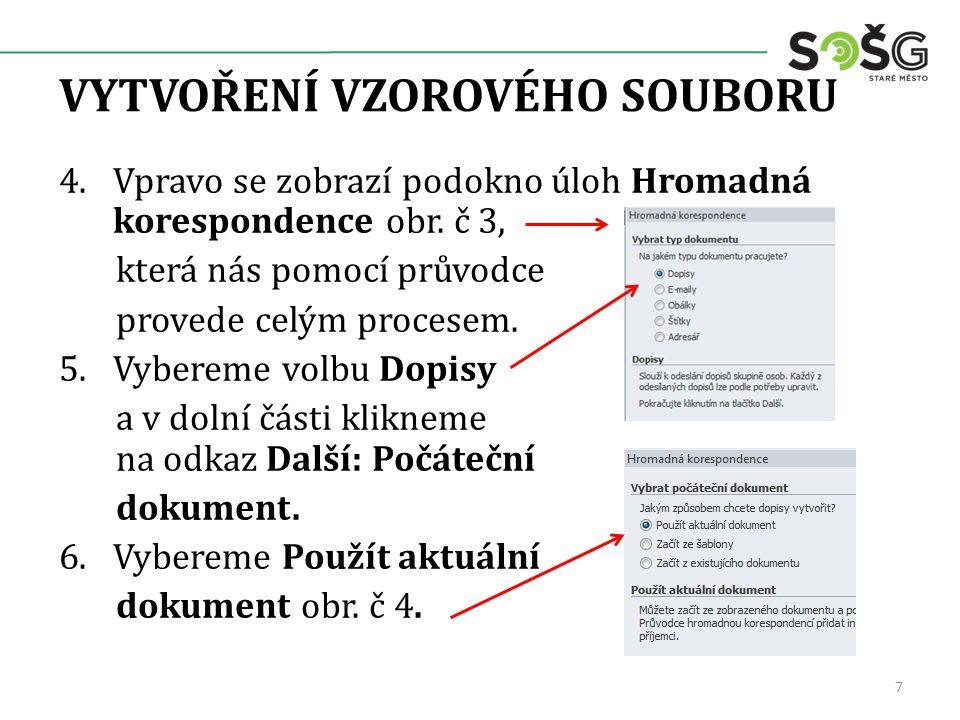 VYTVOŘENÍ VZOROVÉHO SOUBORU 4.Vpravo se zobrazí podokno úloh Hromadná korespondence obr. č 3, která nás pomocí průvodce provede celým procesem. 5.Vybe