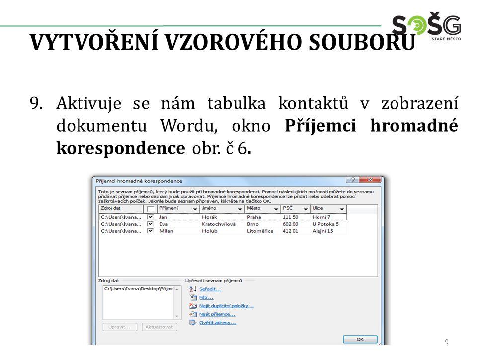 VYTVOŘENÍ VZOROVÉHO SOUBORU 9 9.Aktivuje se nám tabulka kontaktů v zobrazení dokumentu Wordu, okno Příjemci hromadné korespondence obr. č 6.