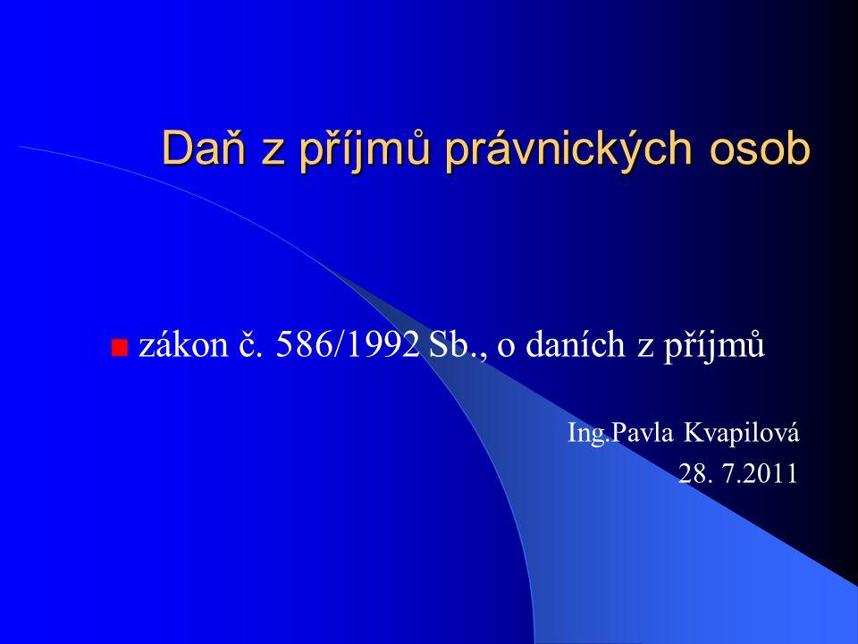 Daň z příjmů právnických osob zákon č. 586/1992 Sb., o daních z příjmů Ing.Pavla Kvapilová 28.