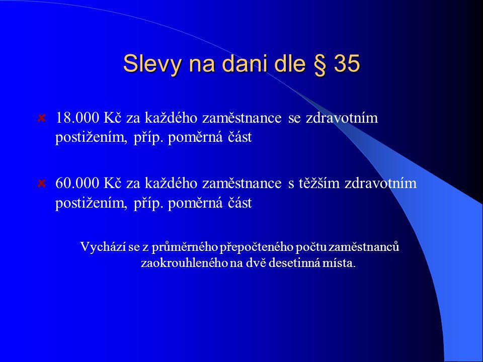 Slevy na dani dle § 35 18.000 Kč za každého zaměstnance se zdravotním postižením, příp.