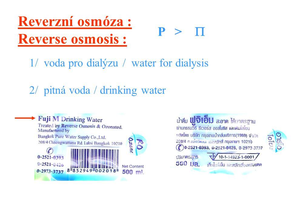 Reverzní osmóza : Reverse osmosis : P >  1/ voda pro dialýzu / water for dialysis 2/ pitná voda / drinking water