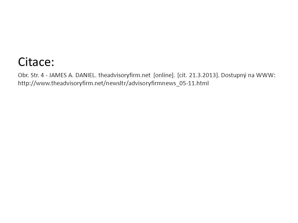 Citace: Obr. Str. 4 - JAMES A. DANIEL. theadvisoryfirm.net [online]. [cit. 21.3.2013]. Dostupný na WWW: http://www.theadvisoryfirm.net/newsltr/advisor