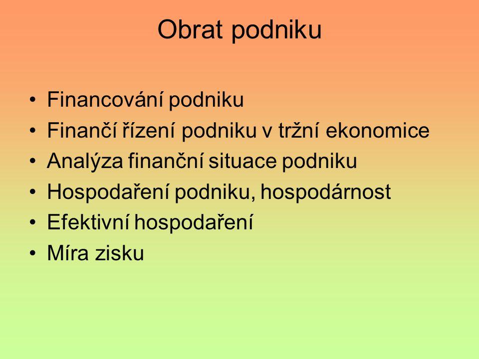 Obrat podniku Financování podniku Finančí řízení podniku v tržní ekonomice Analýza finanční situace podniku Hospodaření podniku, hospodárnost Efektivní hospodaření Míra zisku