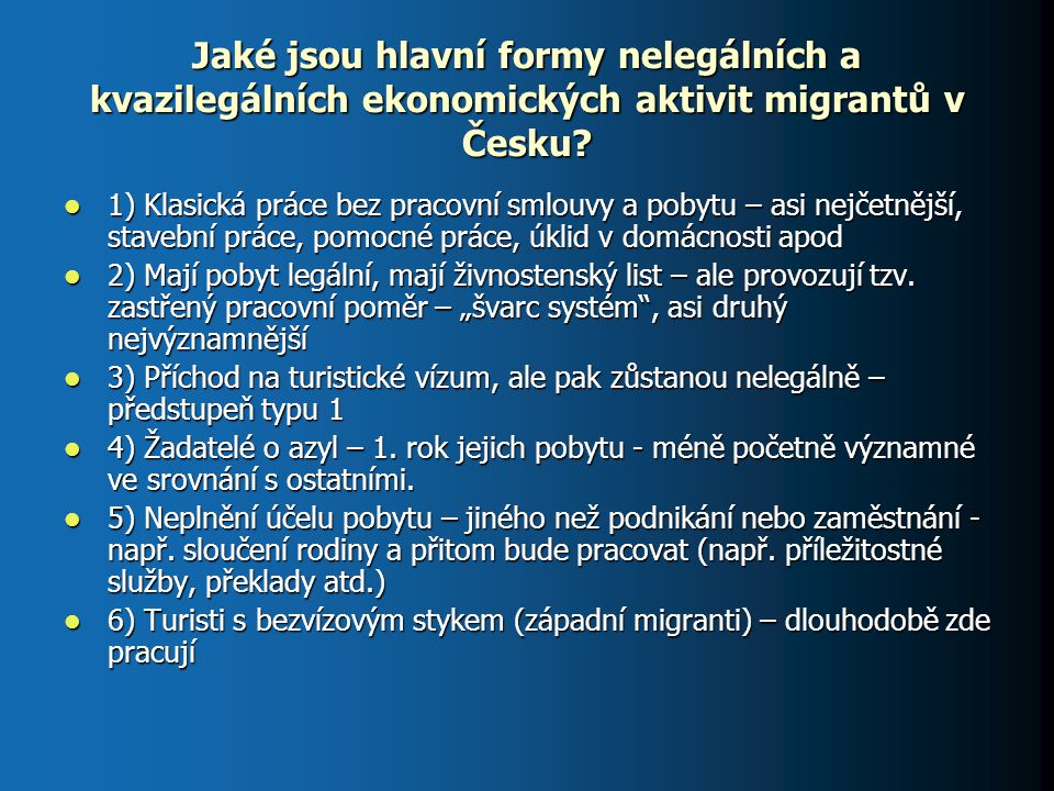 Jaké jsou hlavní formy nelegálních a kvazilegálních ekonomických aktivit migrantů v Česku? 1) Klasická práce bez pracovní smlouvy a pobytu – asi nejče