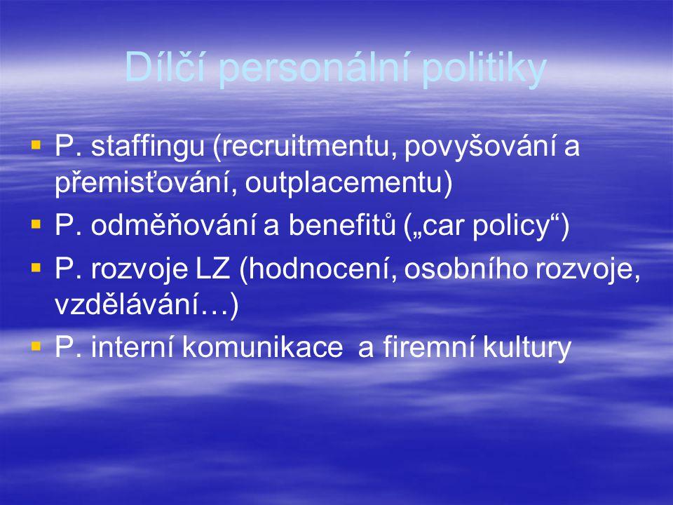 """Dílčí personální politiky   P. staffingu (recruitmentu, povyšování a přemisťování, outplacementu)   P. odměňování a benefitů (""""car policy"""")   P."""