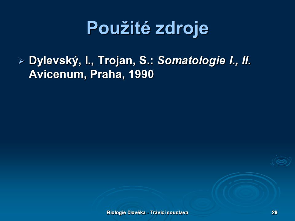 Biologie člověka - Trávicí soustava29 Použité zdroje  Dylevský, I., Trojan, S.: Somatologie I., II. Avicenum, Praha, 1990