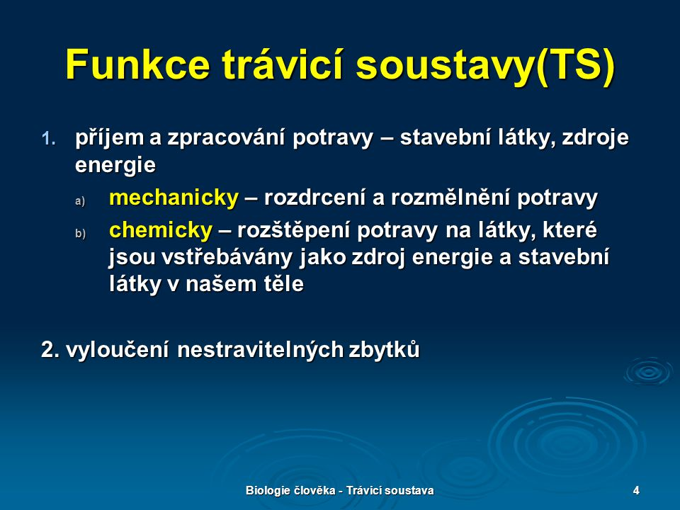 Biologie člověka - Trávicí soustava4 Funkce trávicí soustavy(TS) 1. příjem a zpracování potravy – stavební látky, zdroje energie a) mechanicky – rozdr