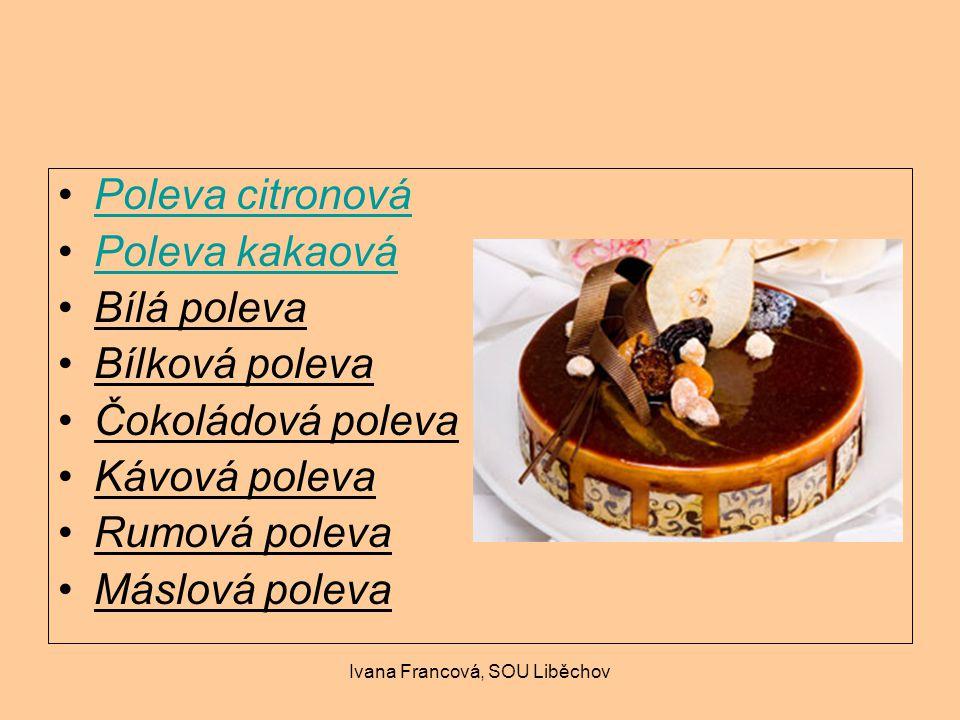 Ivana Francová, SOU Liběchov čokoládová poleva Výrobek s obsahem kakaa kakaové boby, které prošly procesem kvašení, pražení a mletí kakaová sušina (kakao), kakaové máslo (tuk) a samozřejmě nezbytný cukr zdobení moučníků, dezertů, šlehačkových pohárů.
