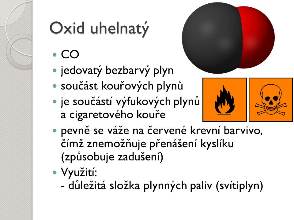 Oxid uhelnatý CO jedovatý bezbarvý plyn součást kouřových plynů je součástí výfukových plynů a cigaretového kouře pevně se váže na červené krevní barv