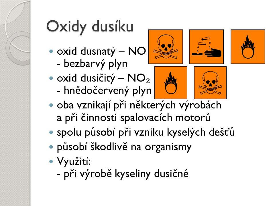 Oxidy dusíku oxid dusnatý – NO - bezbarvý plyn oxid dusičitý – NO ₂ - hnědočervený plyn oba vznikají při některých výrobách a při činnosti spalovacích