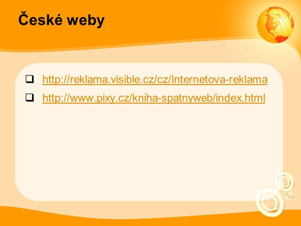 České weby  http://reklama.visible.cz/cz/Internetova-reklama http://reklama.visible.cz/cz/Internetova-reklama  http://www.pixy.cz/kniha-spatnyweb/index.html http://www.pixy.cz/kniha-spatnyweb/index.html