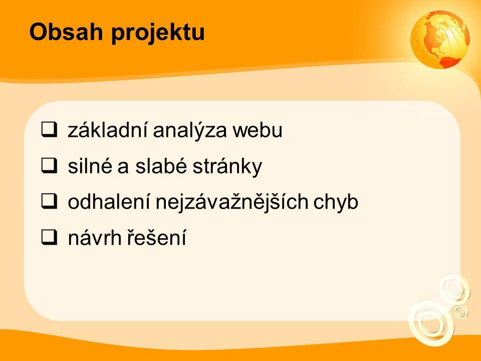 Obsah projektu  základní analýza webu  silné a slabé stránky  odhalení nejzávažnějších chyb  návrh řešení