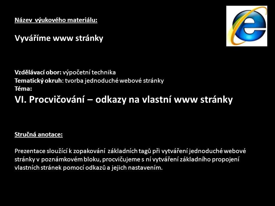 Název výukového materiálu: Vyváříme www stránky Vzdělávací obor: výpočetní technika Tematický okruh: tvorba jednoduché webové stránky Téma: VI. Procvi