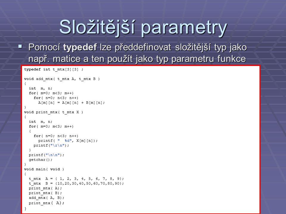 Rekurze  Volání sebe sama  Náročné na zásobník  Používat pouze v odůvodněných případech unsigned long factorial( unsigned int n) { if( n ) // n je nenulove return n*factorial( n-1 ); // rekurze else // n je nula return 1; } int main(int argc, char* argv[]) { int x = 5; printf( %d.