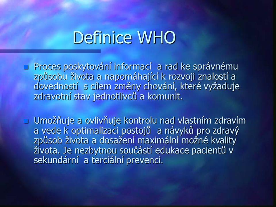 Definice WHO n Proces poskytování informací a rad ke správnému způsobu života a napomáhající k rozvoji znalostí a dovedností s cílem změny chování, kt