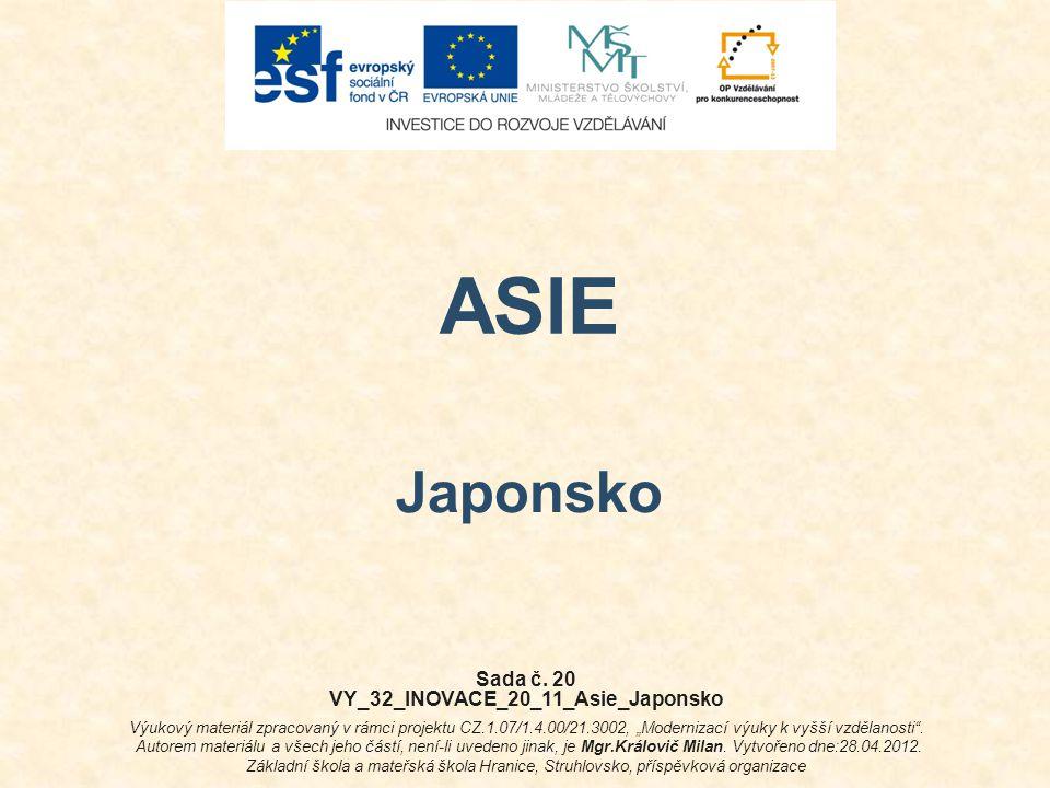 """ASIE Japonsko Sada č. 20 VY_32_INOVACE_20_11_Asie_Japonsko Výukový materiál zpracovaný v rámci projektu CZ.1.07/1.4.00/21.3002, """"Modernizací výuky k v"""