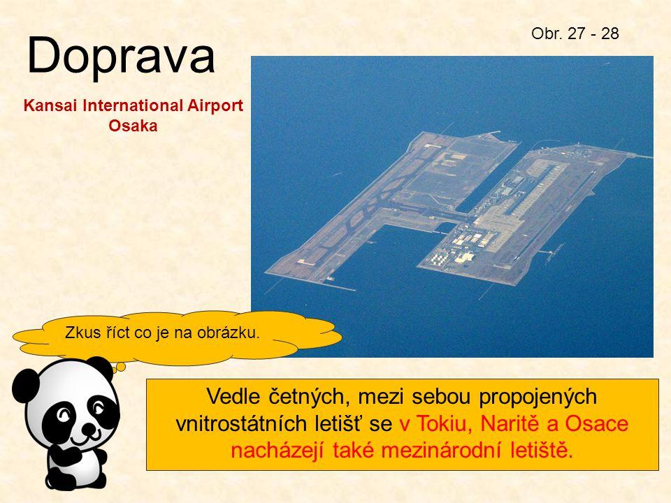 Doprava Vedle četných, mezi sebou propojených vnitrostátních letišť se v Tokiu, Naritě a Osace nacházejí také mezinárodní letiště. Obr. 27 - 28 Kansai