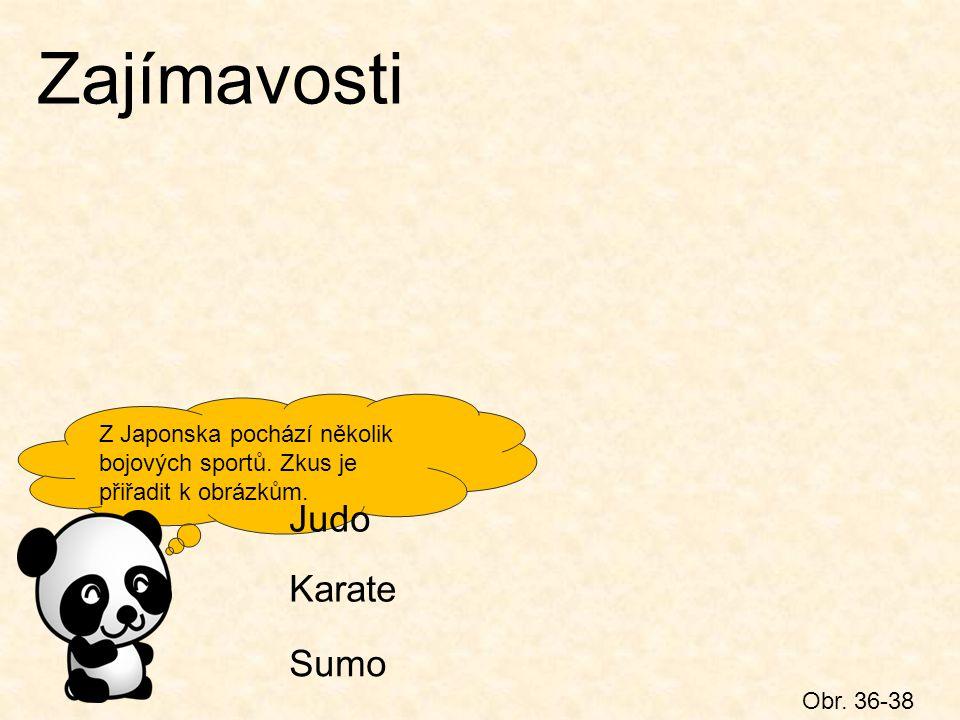 Zajímavosti Obr. 36-38 Z Japonska pochází několik bojových sportů. Zkus je přiřadit k obrázkům. Judo Karate Sumo