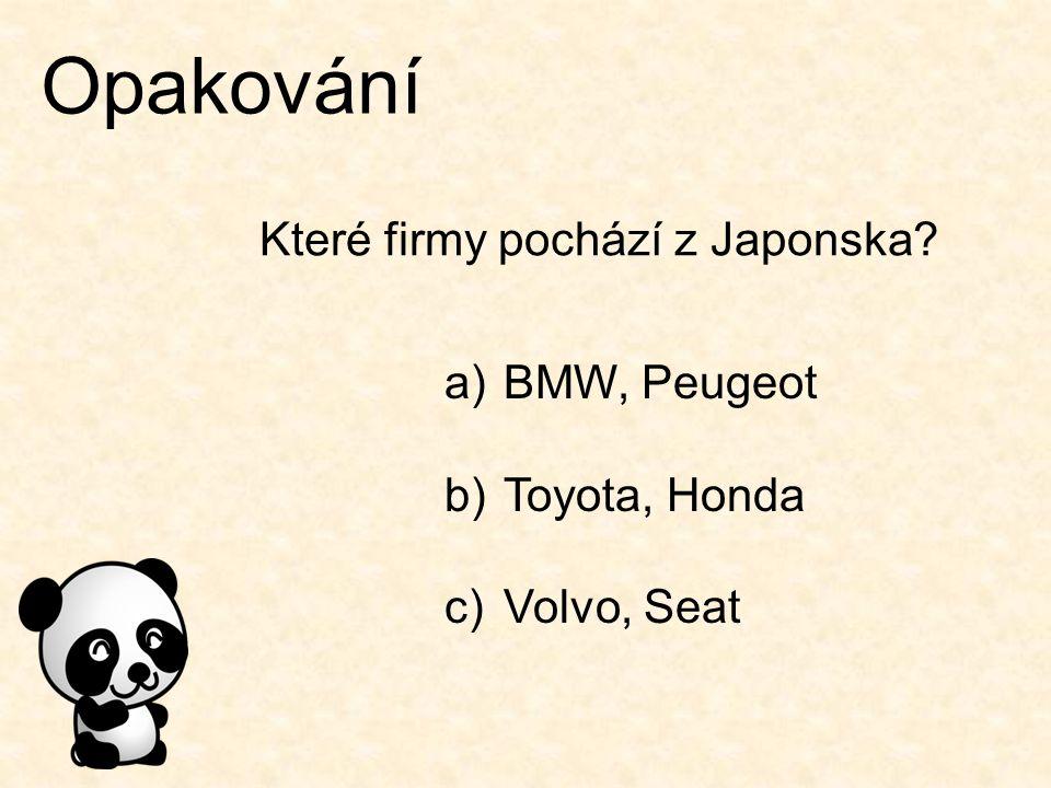 Opakování Které firmy pochází z Japonska? a)BMW, Peugeot b)Toyota, Honda c)Volvo, Seat
