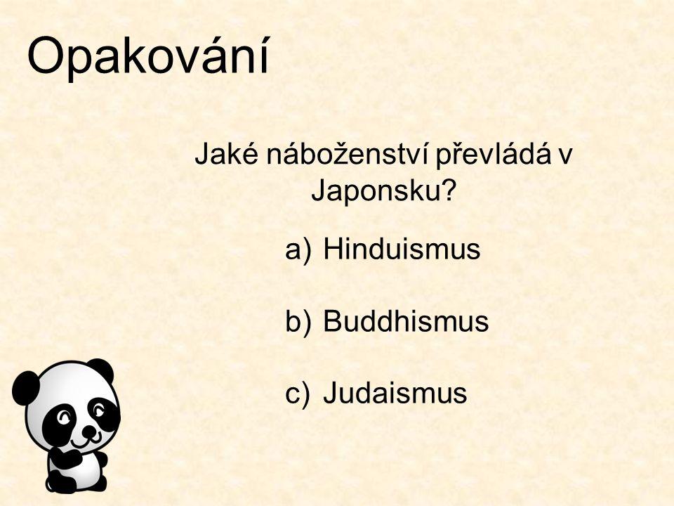 Opakování Jaké náboženství převládá v Japonsku? a)Hinduismus b)Buddhismus c)Judaismus