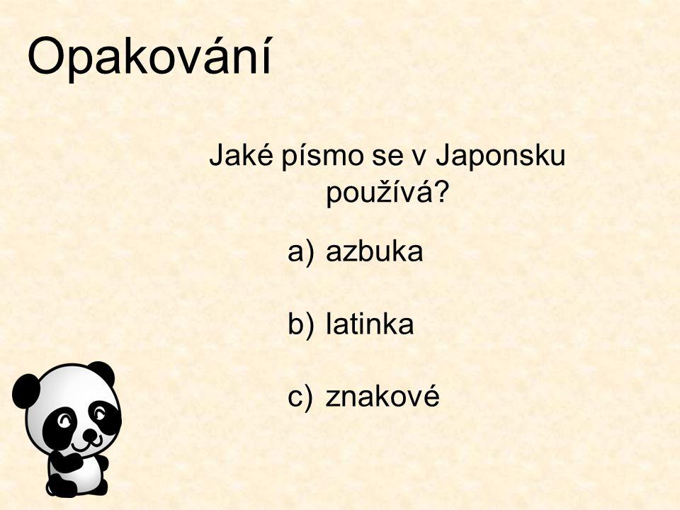 Opakování Jaké písmo se v Japonsku používá? a)azbuka b)latinka c)znakové