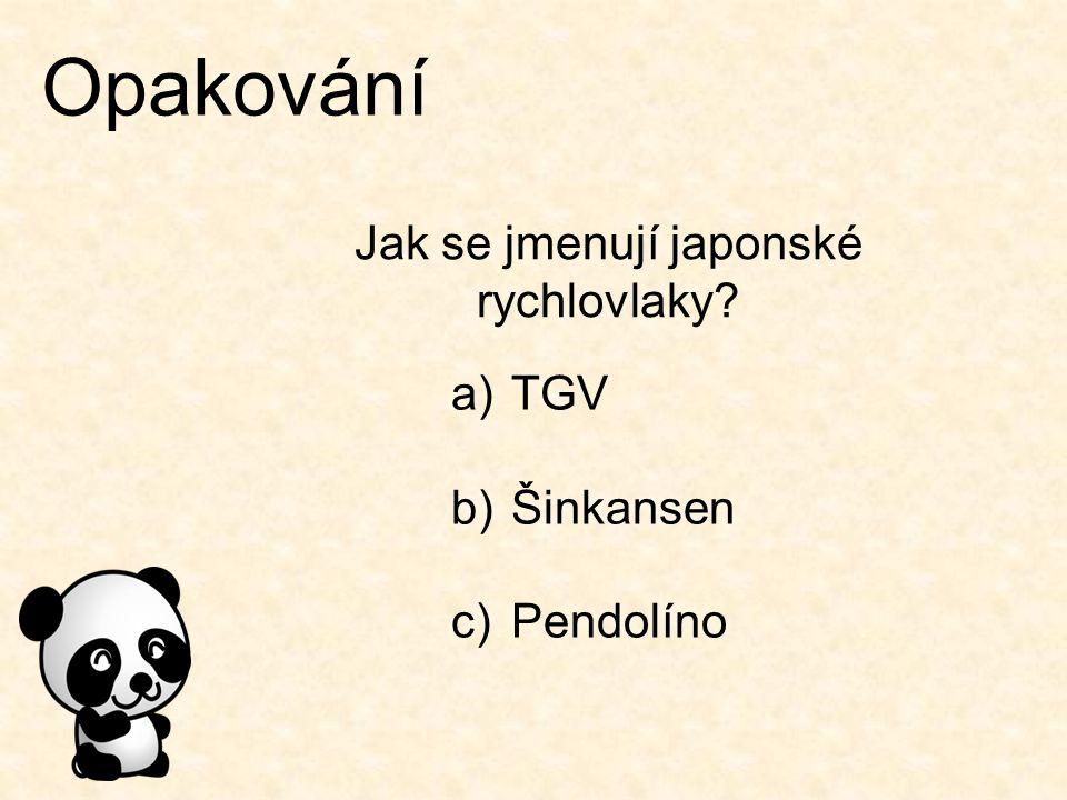 Opakování Jak se jmenují japonské rychlovlaky? a)TGV b)Šinkansen c)Pendolíno