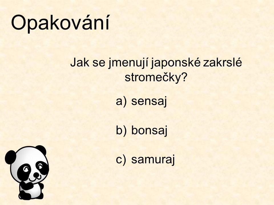 Opakování Jak se jmenují japonské zakrslé stromečky? a)sensaj b)bonsaj c)samuraj