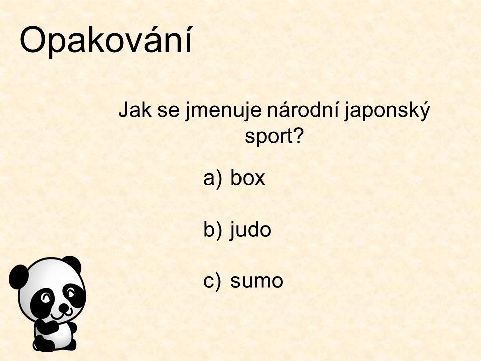 Opakování Jak se jmenuje národní japonský sport? a)box b)judo c)sumo