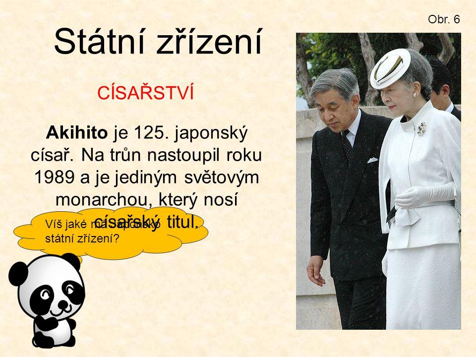 Víš jaké má Japonsko státní zřízení? Obr. 6 Státní zřízení Akihito je 125. japonský císař. Na trůn nastoupil roku 1989 a je jediným světovým monarchou