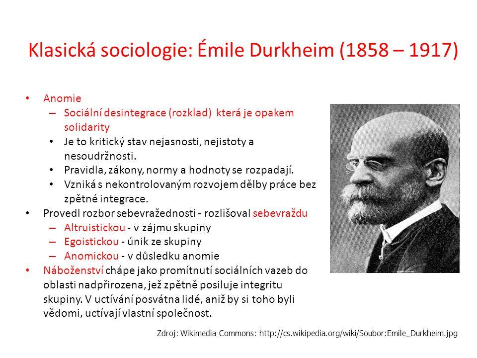Klasická sociologie: Émile Durkheim (1858 – 1917) Anomie – Sociální desintegrace (rozklad) která je opakem solidarity Je to kritický stav nejasnosti,