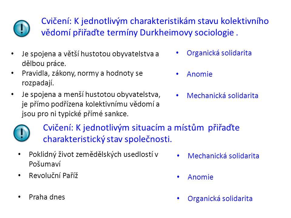 Cvičení: K jednotlivým charakteristikám stavu kolektivního vědomí přiřaďte termíny Durkheimovy sociologie. Organická solidarita Anomie Mechanická soli