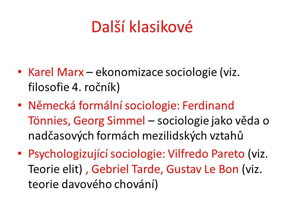 Další klasikové Karel Marx – ekonomizace sociologie (viz. filosofie 4. ročník) Německá formální sociologie: Ferdinand Tönnies, Georg Simmel – sociolog
