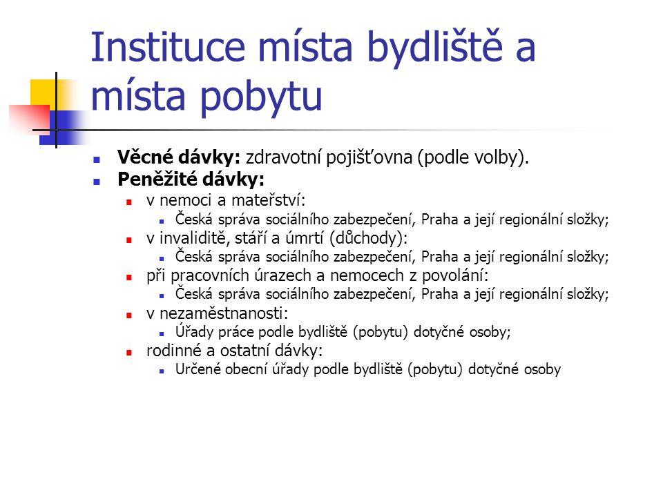 Instituce místa bydliště a místa pobytu Věcné dávky: zdravotní pojišťovna (podle volby).