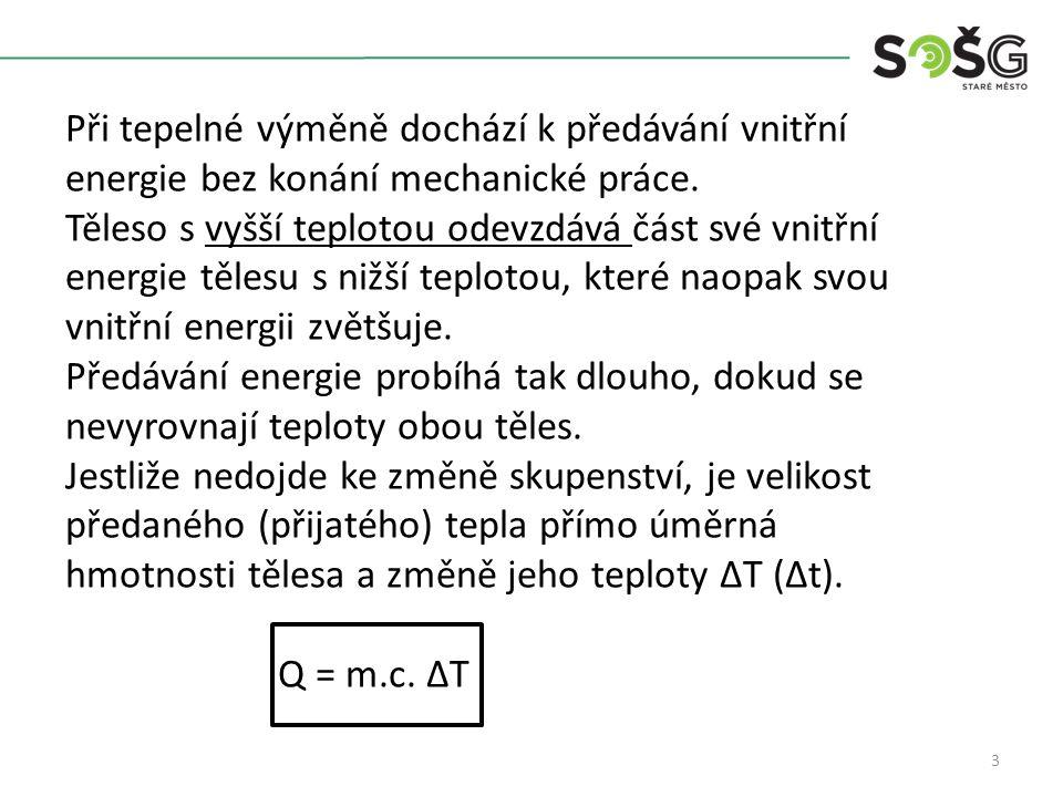3 Při tepelné výměně dochází k předávání vnitřní energie bez konání mechanické práce.