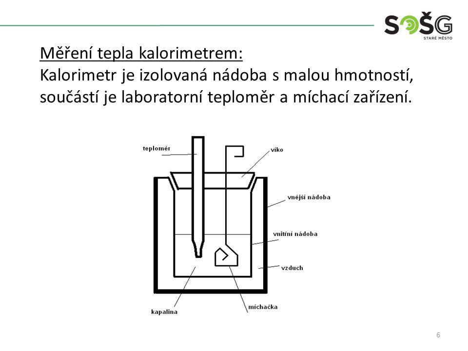 6 Měření tepla kalorimetrem: Kalorimetr je izolovaná nádoba s malou hmotností, součástí je laboratorní teploměr a míchací zařízení.